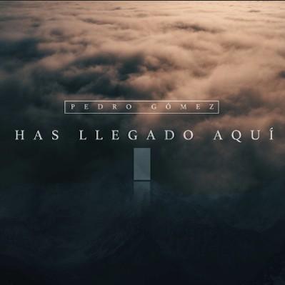 Pedro Gomez - Haz Llegado Aquí