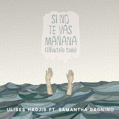 Ulises Hadjis Ft Samantha Dagnino - Si No Te Vas Mañana / Llevatelo Todo